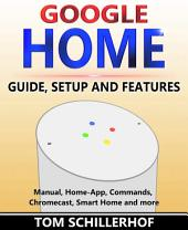 Google Home - Guide, Setup and Features: Manual, Home-App, Commands, Chromecast, Smart Home and more