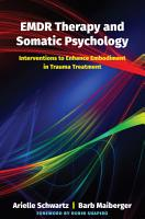 EMDR Therapy and Somatic Psychology  Interventions to Enhance Embodiment in Trauma Treatment PDF