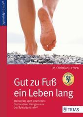 Gut zu Fuß ein Leben lang: Trainieren statt operieren: Die besten Übungen aus der Spiraldynamik®, Ausgabe 4