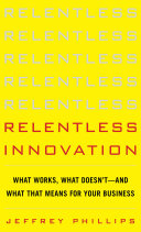 Relentless Innovation: What Works, What Doesn't--And What That Means For Your Business
