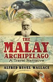 The Malay Archipelago: A Travel Narrative
