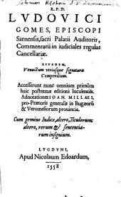 R.P.D. Lvdovici Gomes, Episcopi Sarnensis, sacri Palatii Auditoris, Commentarii in iudiciales regulas Cancellariae: Eivsdem, Venustum vtriusque signaturae Compendium