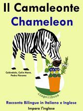 Imparare l'inglese: Inglese per Bambini. Il Camaleonte - Chameleon: Racconto Bilingue in Italiano e Inglese