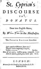 St. Cyprian's Discourse to Donatus: Done Into English Metre by W--- T--- ...
