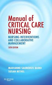 Manual of Critical Care Nursing - E-Book: Nursing Interventions and Collaborative Management, Edition 6