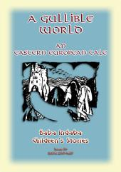 A GULLIBLE WORLD - An Eastern European Folk Tale: Baba Indaba Children's Stories Issue 59