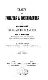 Traité des faillites et banqueroutes ou commentaire de la loi du 28 mai 1838: Volume1