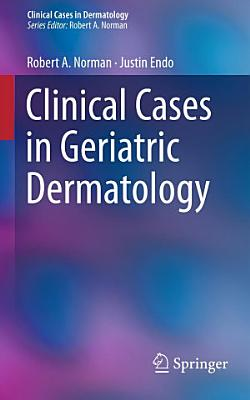 Clinical Cases in Geriatric Dermatology PDF