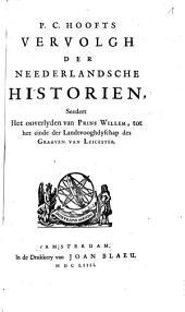 P. C. Hoofts Vervolgh Der Neederlandsche Historien, Seedert Het ooverlyden van Prins Willem, tot het einde der Landtvooghdyschap des Graaven Van Leicester