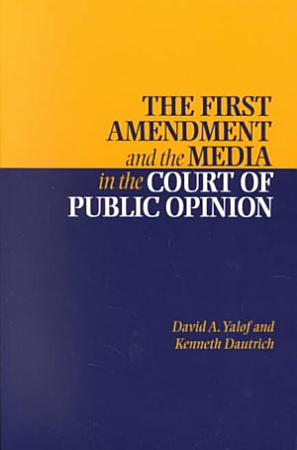 The First Amendment and the Media in the Court of Public Opinion PDF
