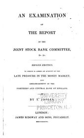 An examination of the report of the joint stock bank committee &c. ...