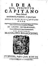 Idea del perfetto Capitano: overo discorsi historici politici e militari sopra il perfetto Capitano di H. D. R.