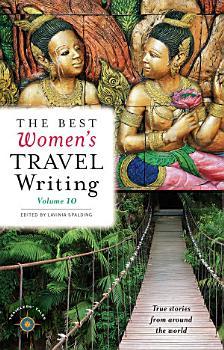 The Best Women s Travel Writing  Volume 10 PDF