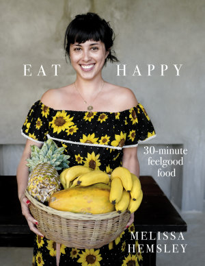 Eat Happy  30 minute Feelgood Food
