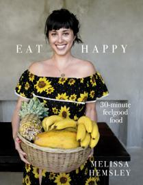 Eat Happy  30 Minute Feelgood Food