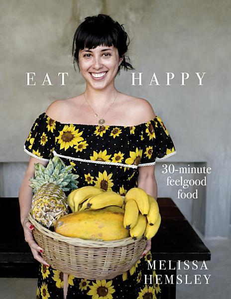 Eat Happy  30 minute Feelgood Food PDF
