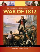 The Encyclopedia Of the War Of 1812: A Political, Social, and Military History [3 volumes]: A Political, Social, and Military History