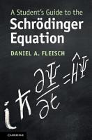 A Student s Guide to the Schr  dinger Equation PDF