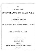 The Complete Concordance to Shakespere: Being a Verbal Index to All the Passages in the Dramatic Works of the Poet