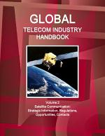 Global Telecom Industry Handbook Volume 2 Satellite Communication: Strategic Information, Regulations, Opportunities, Contacts