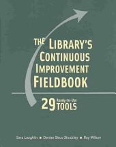 The Library's Continuous Improvement Fieldbook: 29 Ready-to-use Tools