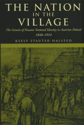 The Nation in the Village: The Genesis of Peasant National Identity in Austrian Poland, 1848–1916