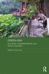 Green Asia: Ecocultures, Sustainable Lifestyles, and Ethical Consumption