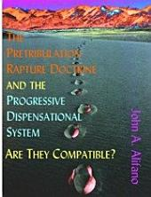 The Pretribulation Rapture Doctrine and the Progressive Dispensational System: Are They Compatible?