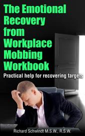 The Emotional Recovery from Workplace Mobbing Workbook: Practical Help for Recovering Targets