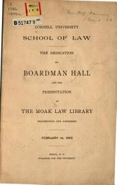 The Dedication of Boardman Hall and the Presentation of the Moak Law Library: Proceedings and Addresses, February 14, 1893