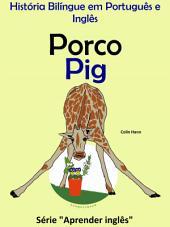 Porco - Pig: História Bilíngue em Português e Inglês
