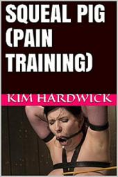 SQUEAL PIG: (PAIN TRAINING)