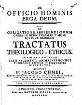 De officio hominis erga Deum, seu de obligatione referendi omnia opera in deum finem ultimum, eiusque gloriam: tractatus theologico-ethicus ...