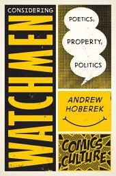 Considering Watchmen: Poetics, Property, Politics: New edition with full color illustrations