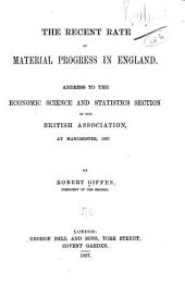 The Recent Rate of Material Progress in England: Address to the Economic Science and Statistics Section of the British Association, at Manchester, 1887