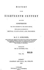 History of the eighteenth century and of the nineteenth till the overthrow of the French empire: With particular reference to mental cultivation and progress, Volume 7