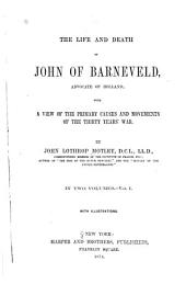The Life and Death of John of Barneveld Advocate of Holland with a View of the Primary Causes and Movements of the Thirty Years' War: 2 Vol, Volume 1