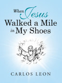When Jesus Walked a Mile in My Shoes