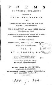 Poems on various occasions: Consisting of original pieces, and translations from some of the most admired Latin classics: with the original text, and copious notes, ... The whole interspersed with reflections, remarks, and anecdotes, pointed to the present times. ...