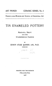 Tin enameled pottery: maiolica, delft, and other stanniferous faience