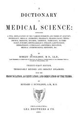 A Dictionary of Medical Science: Containing a Full Explanation of the Various Subjects and Terms of Anatomy, Physiology, ...