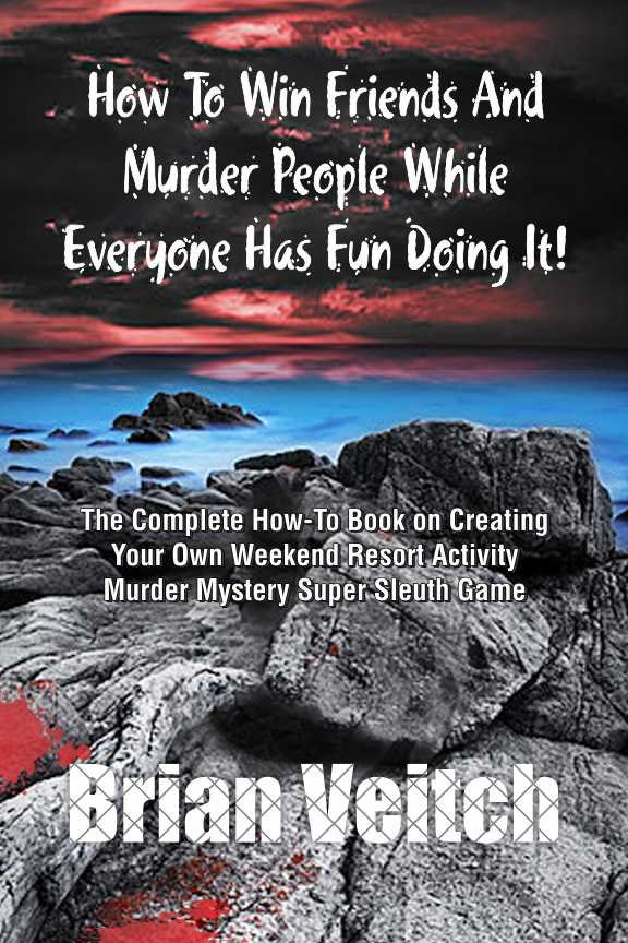 How to Win Friends and Murder People While Everyone Has Fun Doing It! the Complete How-To Book on Creating Your Own Weekend Resort Activity Murder Mys