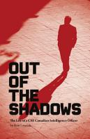 Out of the Shadows  the Life of a CSE Canadian Intelligence Officer PDF