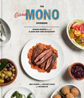 The Casa Mono Cookbook: Spanish Recipes from the Classic New York Restaurant