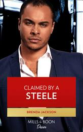 Claimed By A Steele (Mills & Boon Desire) (Forged of Steele, Book 13)