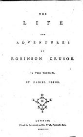 The Life and Adventures of Robinson Crusoe ...: Volume 1