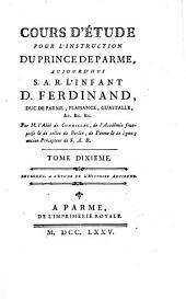 Cours d'étude pour l'instruction du Prince de Parme, aujourd'hui S.A.R. l'infant D. Ferdinand, Duc de Parme, Plaisance, Guastalle, &c. &c. &c: Introduc. à l'étude de l'histoire ancienne, Volume10