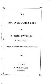 The Auto-Biography of Simon Patrick, Bishop of Ely, Now First Printed from the Original Manuscript