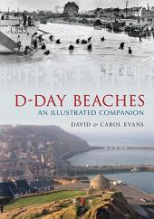 D-Day Beaches: An Illustrated Companion (Through Time)
