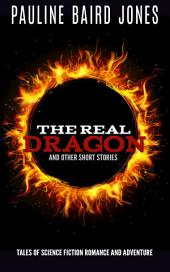The Real Dragon and Other Short Stories: Tales of Science Fiction Romance and Adventure